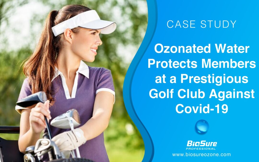 Ozonated Water Protects Members at a Prestigious Golf Club Against Covid-19